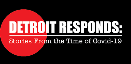 Detroit Responds: Stories from the Time of Covid-19